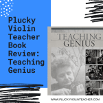 Plucky Violin Teacher Book Club…Teaching Genius: Dorothy Delay and the Making of a Musician