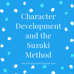 Character Development and the Suzuki Method... www.PluckyViolinTeacher.com