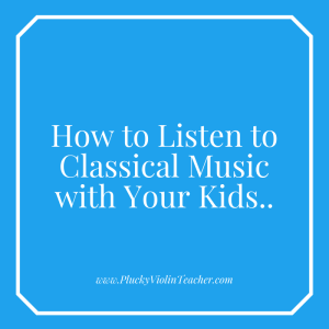 How to listen to classical music with your kids...