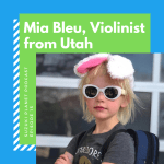 Suzuki Planet Podcast, Ep. 15: Mia Bleu, violinist from Utah