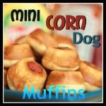Mini Corn Dog Muffins – Back to School Recipes Day 4 #12DaysOf