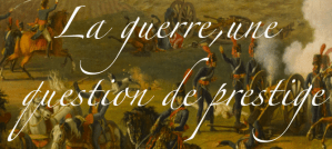 La guerre, une question de prestige
