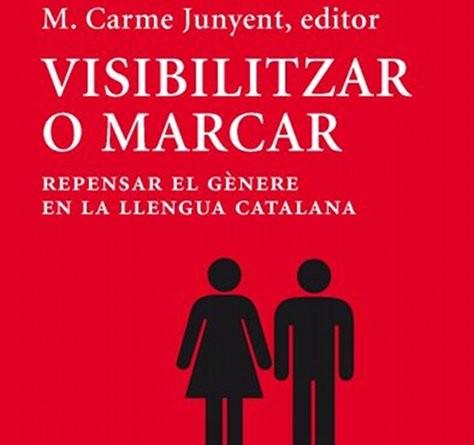 'Visibilitzar o marcar. Repensar el gènere en la llengua catalana'