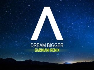 Dream Bigger (Garmiani Remix)