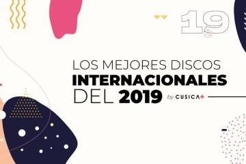 Los mejores discos internacionales del 2019. Cusica Plus.