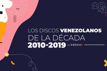 Los discos venezolanos de la década (2010-2019). Cusica Plus.