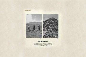 Los Mesoneros comparten versión acústica de 'Últimas Palabras'. Cusica Plus.
