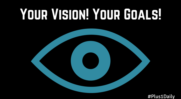 Your Vision! Your Goals!