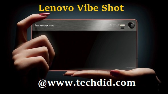 Lenovo Vibe Shot with 16MP camera and 3GB RAM