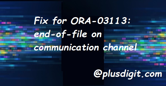 How to fix for ORA-03113: end-of-file on communication channel