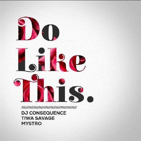 [Music] Dj Consequences Do like that ft. Tiwa savage and Mystro