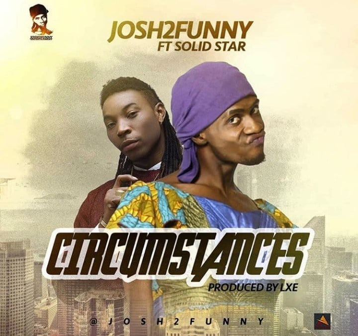 DOWNLOAD: JOSH2FUNNY CIRCUMSTANCES FT. SOLID STAR