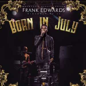 FULL ALBUM: Frank Edwards – Born In July