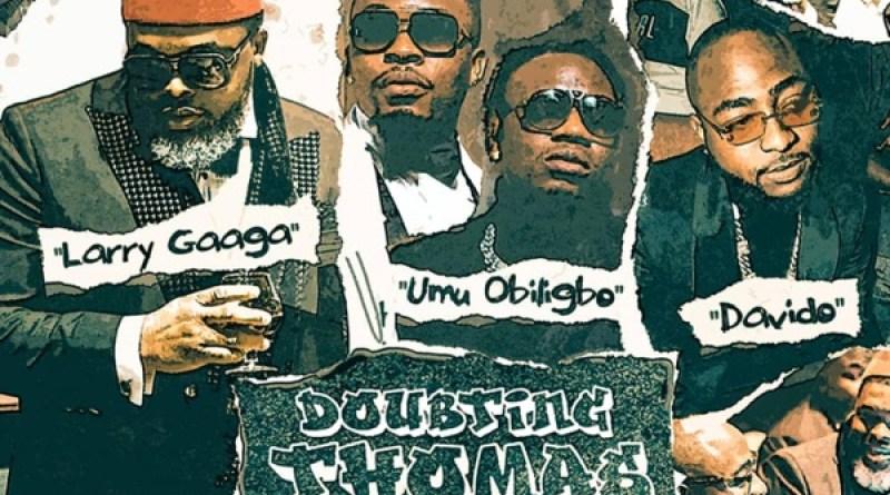 Download music: Larry Gaaga ft. Davido & Umu Obiligbo – Doubting Thomas