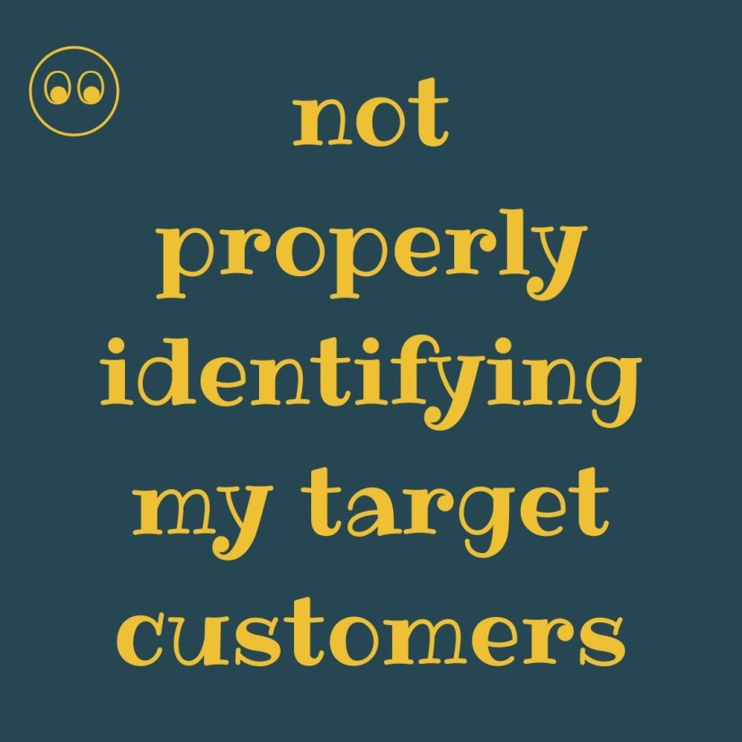 not properly identifying my target customers