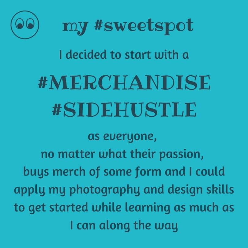 my sidehustle sweetspot is merchandise