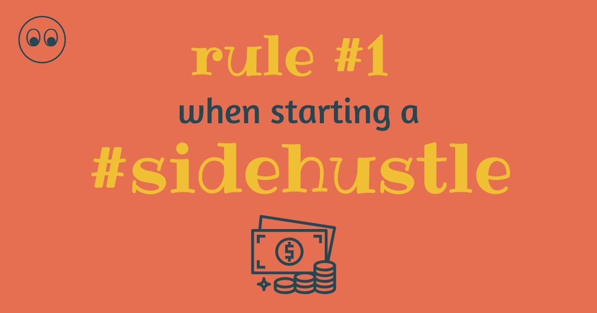 rule number one when starting a sidehustle