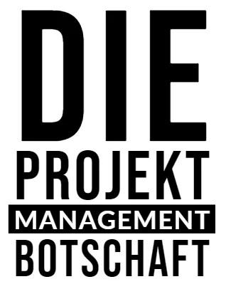 Die Projekt Management Botschaft