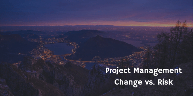 Project Management Change vs. Risk