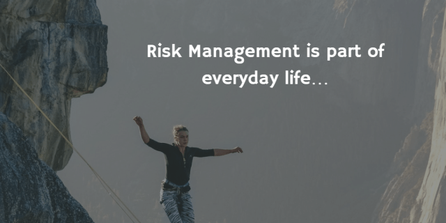 Risk Management is part of everyday life…