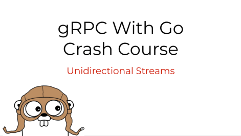 gRPC with Go - Unidirectional Streams