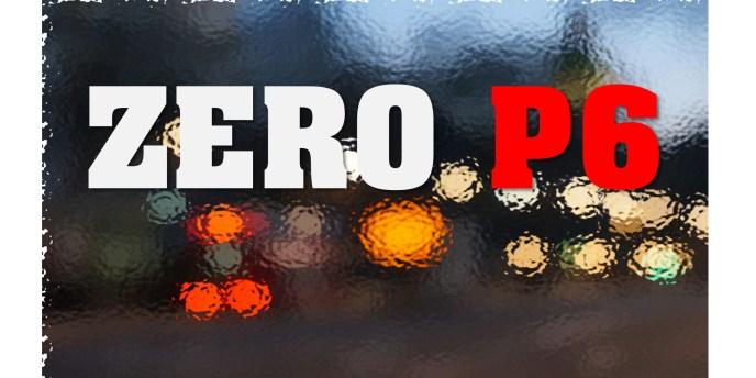 ZERO P6