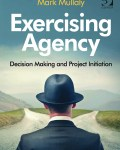 Exercising Agency: Decision Making and Project Initiation (eBook)