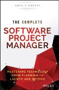 The Complete Software Project Manager: Mastering Technology from Planning to Launch and Beyond