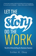 Let the Story do the Work: The Art of Storytelling for Business Success