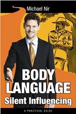 Body Language Silent Influencing: Employing Powerful Techniques for Influence and Leadership