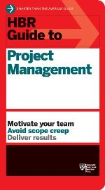 HBR Guide to Project Management: Motivate Your Team, Avoid Scope Creep, Deliver Results