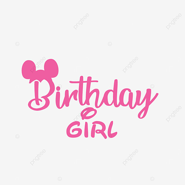 Disney Birthday Girl Png Svg Happy Birthday Disney Disney Happy Birthday Disney Birthday Png And Vector With Transparent Background For Free Download