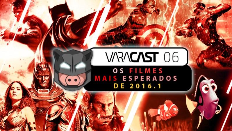 Varacast (006) – Os Filmes Mais Esperados de 2016.1