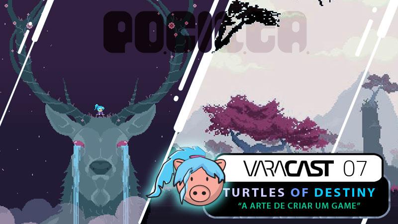 Varacast (007) – Turtles of Destiny e a arte de criar um game