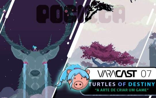 Varacast (007) - Turtles of Destiny e a arte de criar um game