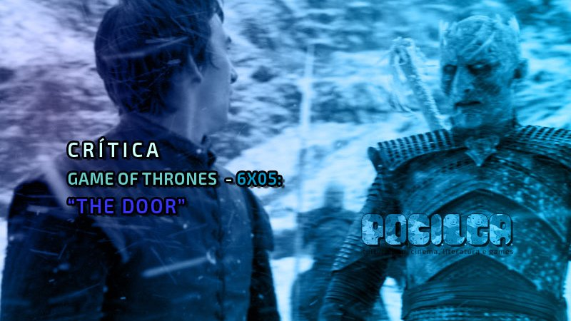 Crítica | Game of Thrones – 6×05: The Door