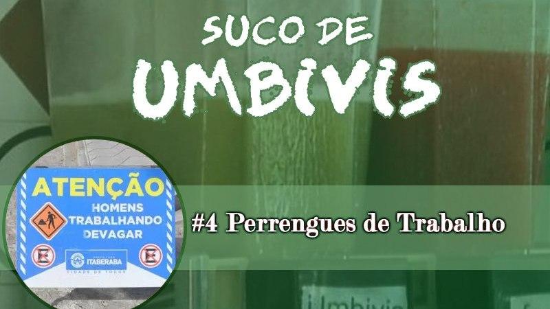 Suco de Umbivis 04 – Perrengues de Trabalho