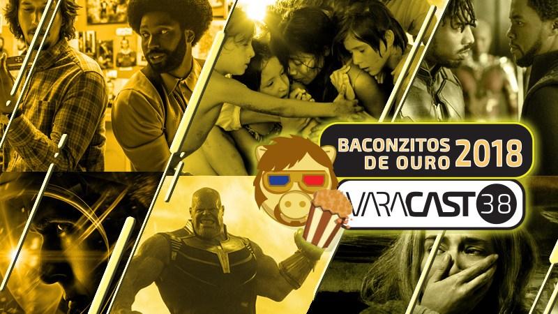 Varacast #38 – Baconzitos de Ouro 2018