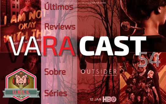 Varacast #54 | Últimos Reviews Sobre Séries
