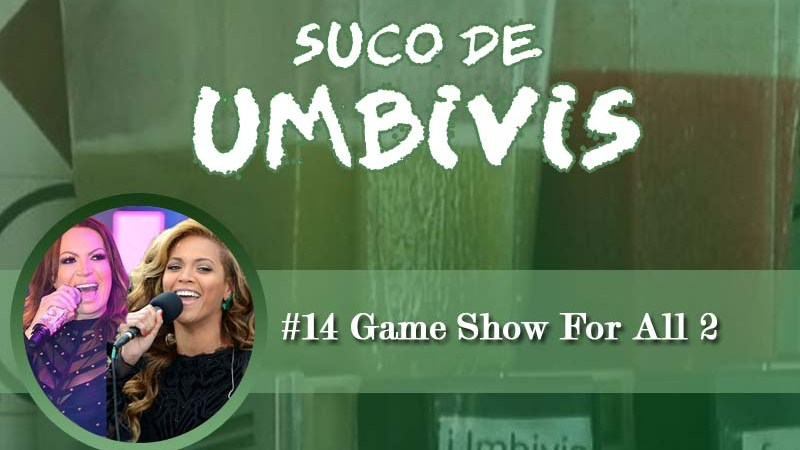 Suco de Umbivis 14 – Game Show For All 2