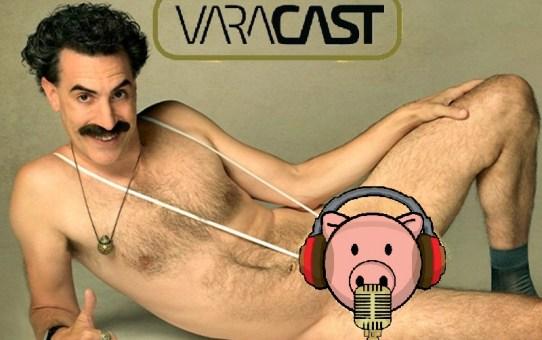 Varacast #65 - Borat: Fita de Cinema Seguinte