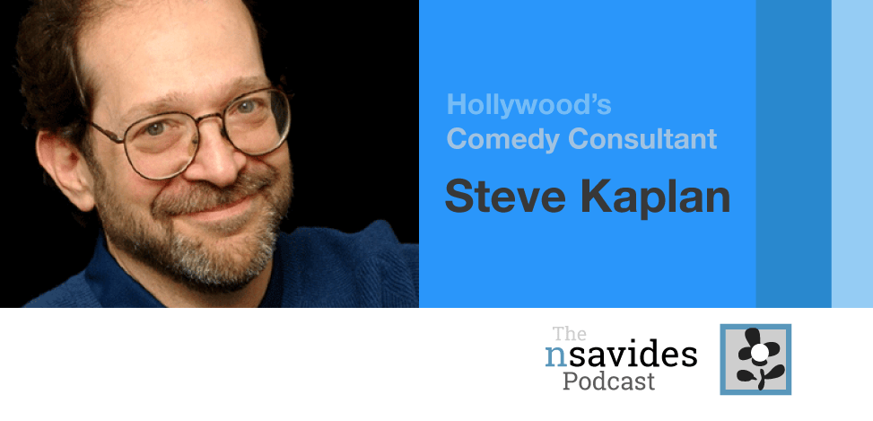 Steve Kaplan, Hollywood Comedy Consultant, on The nsavides Podcast