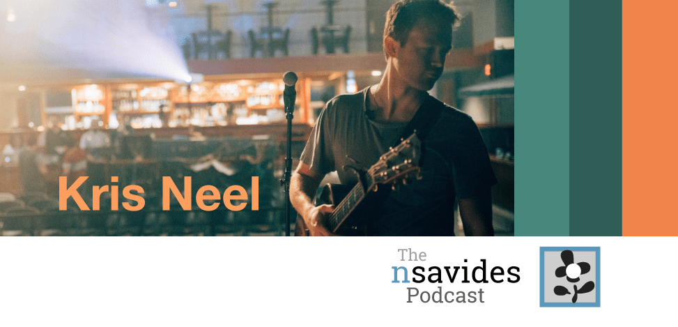 Musician Kris Neel on The nsavides Podcast