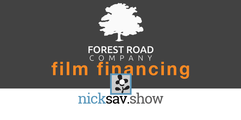 Film Financing Done Right: Forest Road Company | NICKSAV