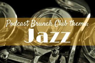 Podcast Brunch Club theme: Jazz