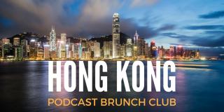 Podcast Brunch Club: Hong Kong