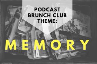 Podcast Brunch Club Theme: Memory