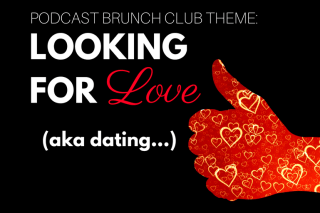 Podcast Brunch Club theme: Looking for Love