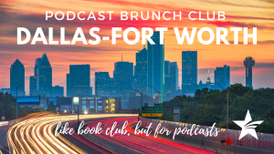 Podcast Brunch Club: Dallas-Fort Worth