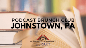 Johnstown, PA chapter of Podcast Brunch Club. Operated by Highland Community Library.